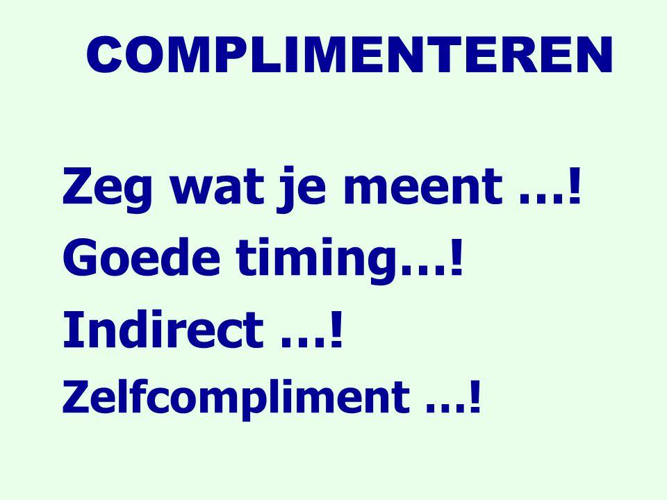 COMPLIMENTEREN Zeg wat je meent …! Goede timing…! Indirect …!