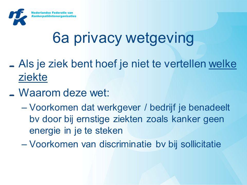 6a privacy wetgeving Als je ziek bent hoef je niet te vertellen welke ziekte. Waarom deze wet: