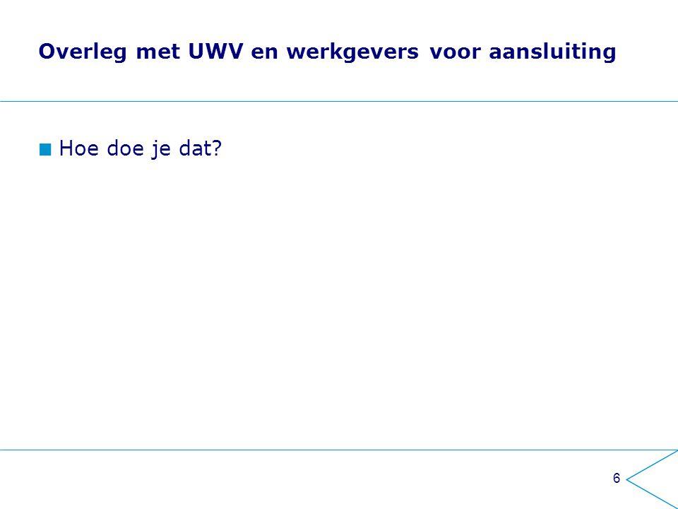 Overleg met UWV en werkgevers voor aansluiting