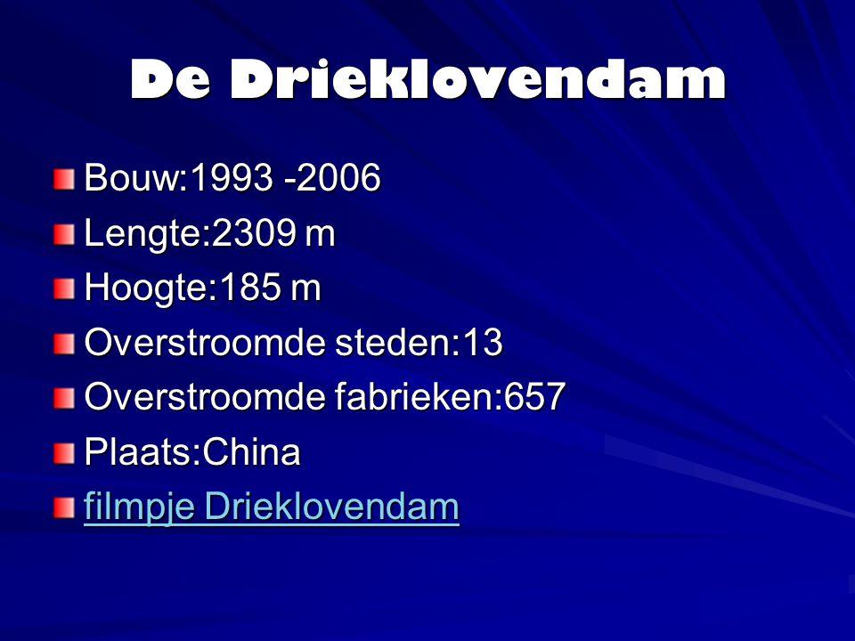 De Drieklovendam Bouw:1993 -2006 Lengte:2309 m Hoogte:185 m