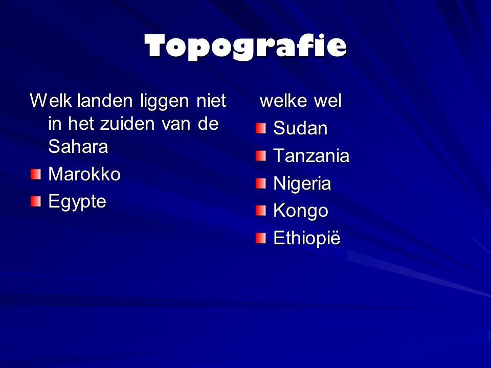Topografie Welk landen liggen niet in het zuiden van de Sahara Marokko