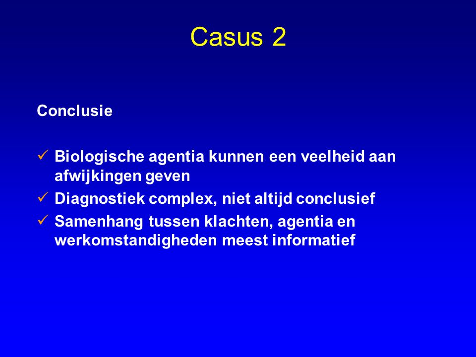 Casus 2 Conclusie. Biologische agentia kunnen een veelheid aan afwijkingen geven. Diagnostiek complex, niet altijd conclusief.