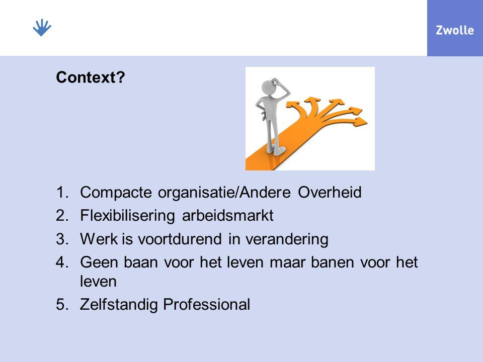 Context Compacte organisatie/Andere Overheid. Flexibilisering arbeidsmarkt. Werk is voortdurend in verandering.