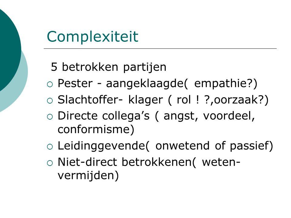 Complexiteit 5 betrokken partijen Pester - aangeklaagde( empathie )