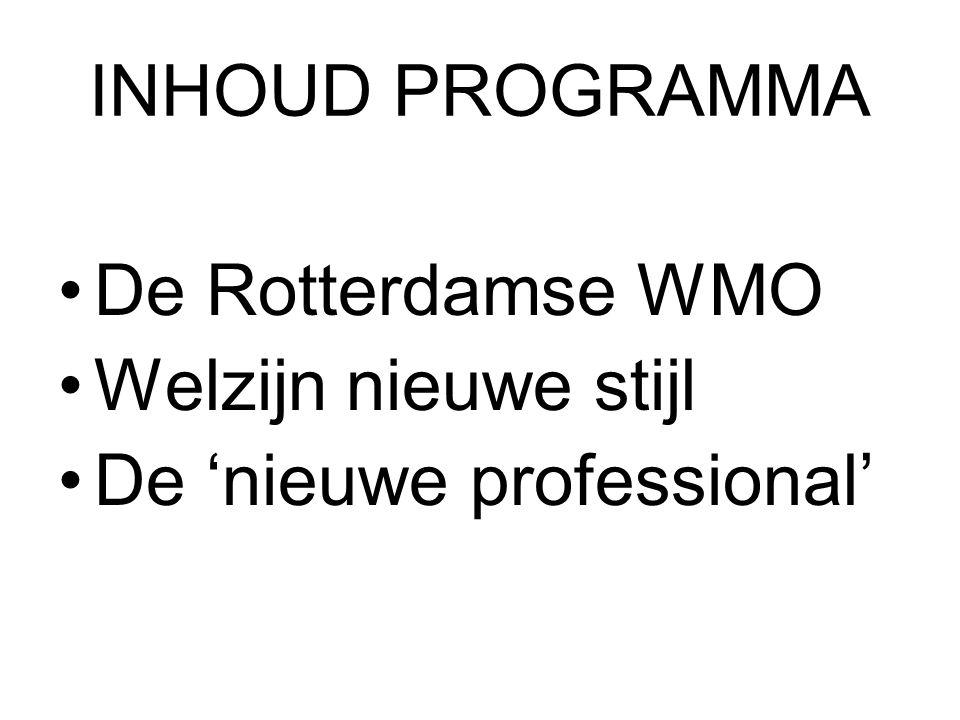 INHOUD PROGRAMMA De Rotterdamse WMO Welzijn nieuwe stijl De 'nieuwe professional'