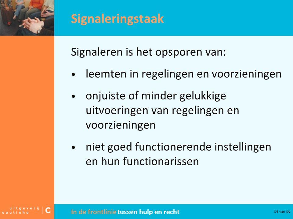 Signaleringstaak Signaleren is het opsporen van: