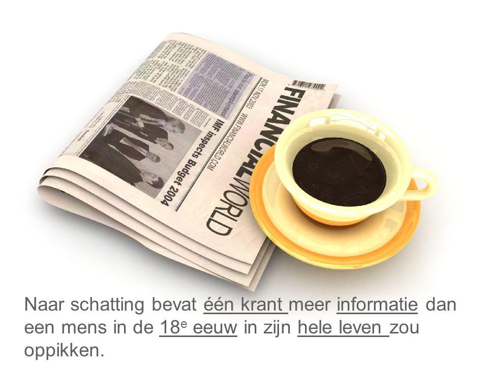 Naar schatting bevat één krant meer informatie dan een mens in de 18e eeuw in zijn hele leven zou oppikken.