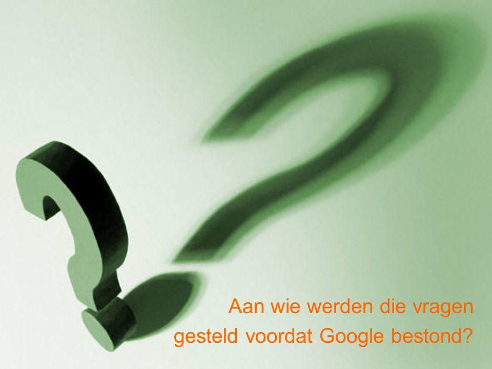 Aan wie werden die vragen gesteld voordat Google bestond