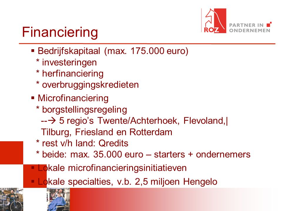 Financiering. Bedrijfskapitaal (max euro) * investeringen * herfinanciering * overbruggingskredieten.