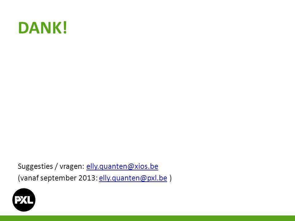 DANK! Suggesties / vragen: elly.quanten@xios.be (vanaf september 2013: elly.quanten@pxl.be )