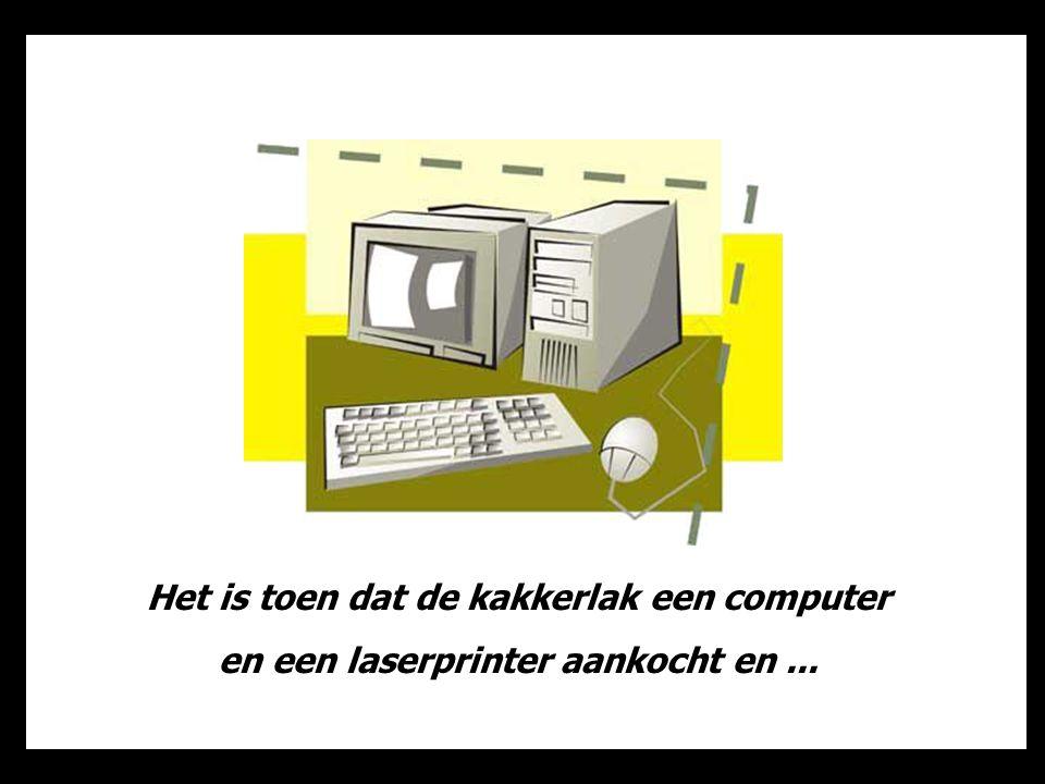 Het is toen dat de kakkerlak een computer en een laserprinter aankocht en ...