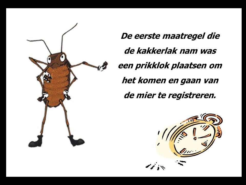De eerste maatregel die de kakkerlak nam was een prikklok plaatsen om het komen en gaan van de mier te registreren.