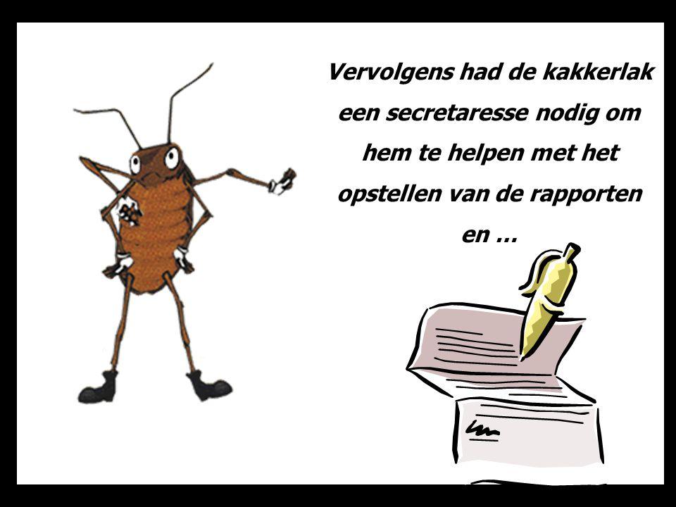 Vervolgens had de kakkerlak een secretaresse nodig om hem te helpen met het opstellen van de rapporten en …