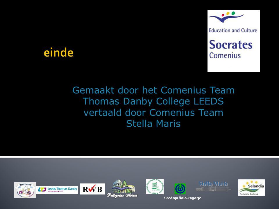 einde Gemaakt door het Comenius Team Thomas Danby College LEEDS vertaald door Comenius Team Stella Maris.