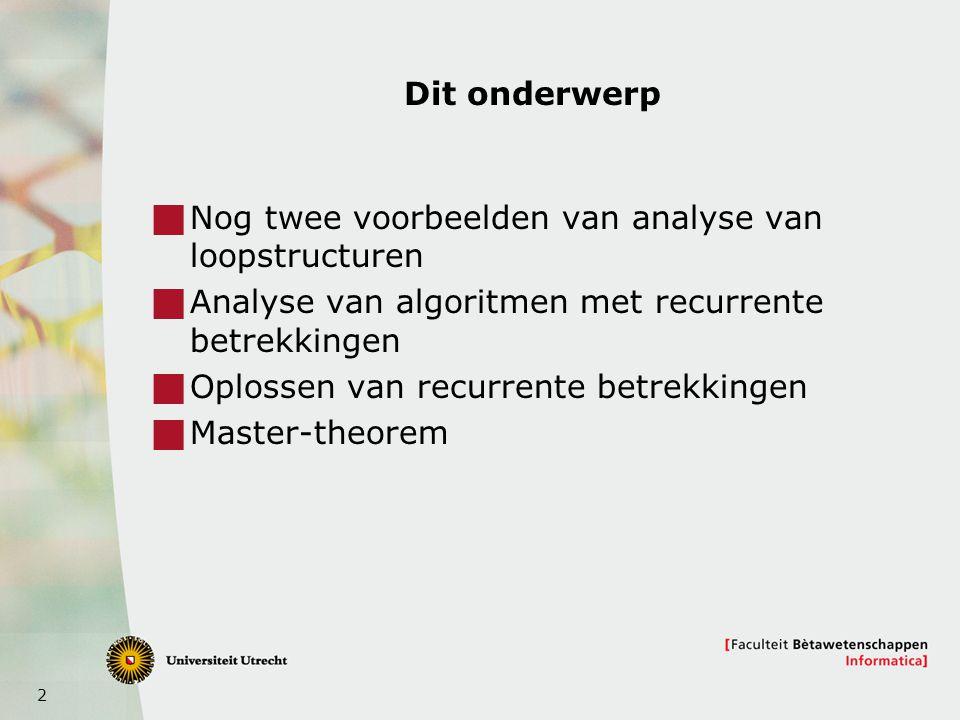 Dit onderwerp Nog twee voorbeelden van analyse van loopstructuren. Analyse van algoritmen met recurrente betrekkingen.