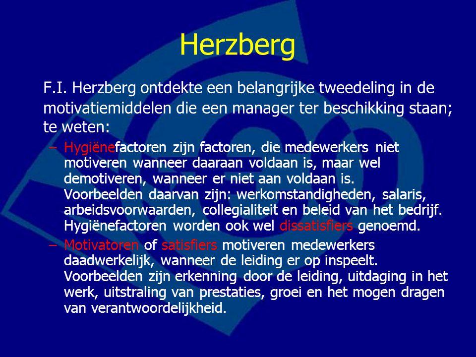 Herzberg F.I. Herzberg ontdekte een belangrijke tweedeling in de motivatiemiddelen die een manager ter beschikking staan; te weten:
