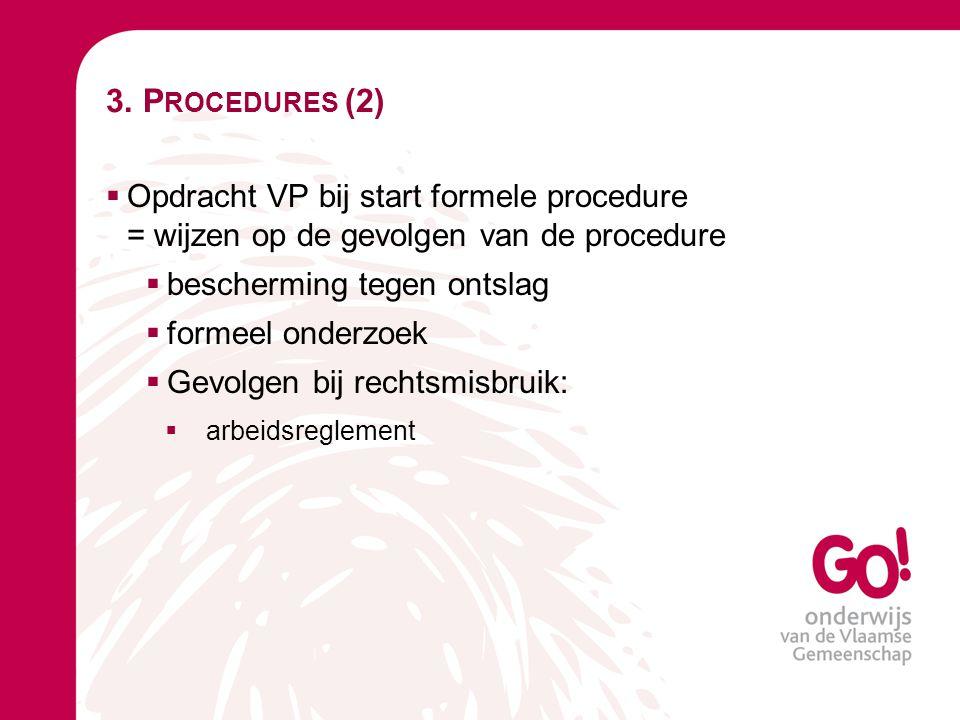 3. Procedures (2) Opdracht VP bij start formele procedure = wijzen op de gevolgen van de procedure.