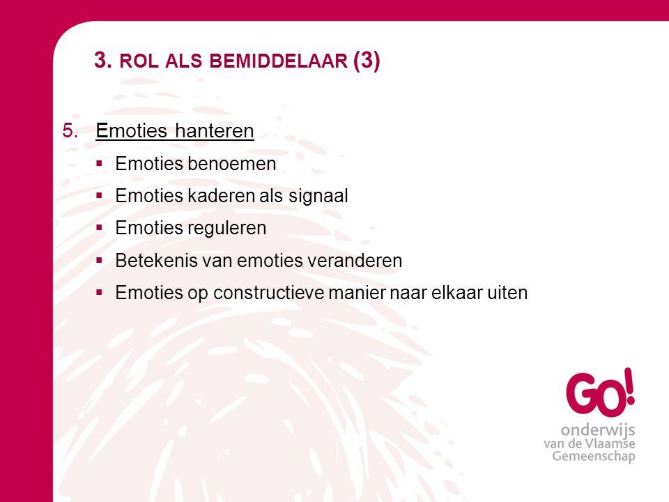 3. rol als bemiddelaar (3) Emoties hanteren Emoties benoemen