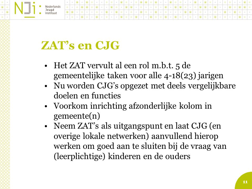 ZAT's en CJG Het ZAT vervult al een rol m.b.t. 5 de gemeentelijke taken voor alle 4-18(23) jarigen.