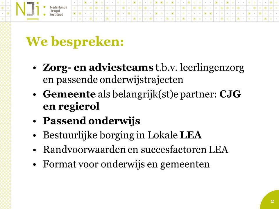 We bespreken: Zorg- en adviesteams t.b.v. leerlingenzorg en passende onderwijstrajecten. Gemeente als belangrijk(st)e partner: CJG en regierol.