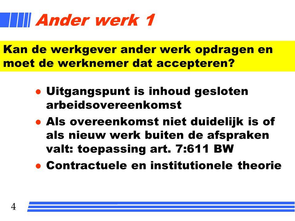 Ander werk 1 Kan de werkgever ander werk opdragen en moet de werknemer dat accepteren Uitgangspunt is inhoud gesloten arbeidsovereenkomst.