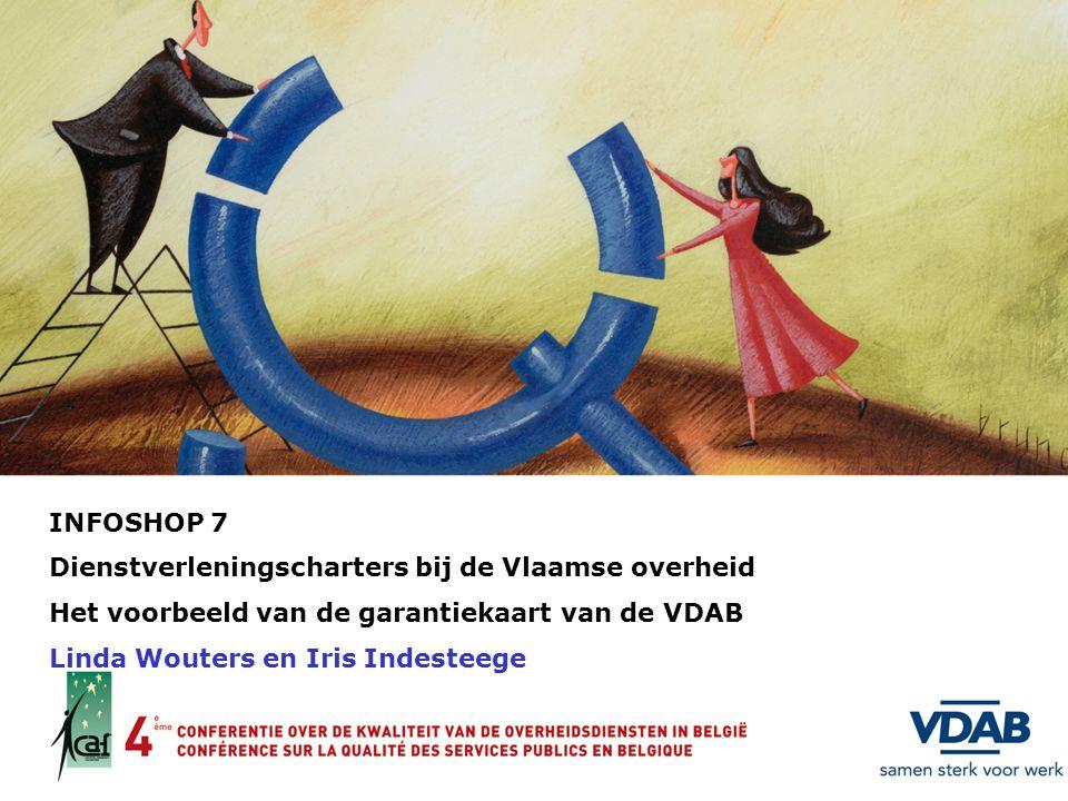 INFOSHOP 7 Dienstverleningscharters bij de Vlaamse overheid. Het voorbeeld van de garantiekaart van de VDAB.