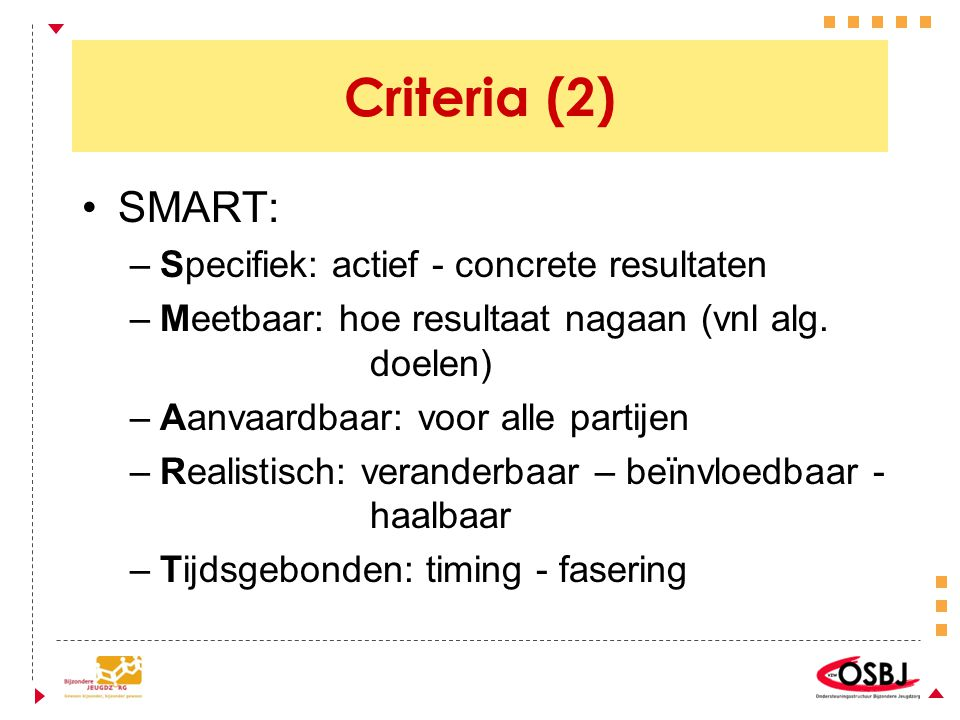 Criteria (2) SMART: Specifiek: actief - concrete resultaten