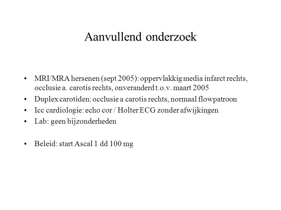 Aanvullend onderzoek MRI/MRA hersenen (sept 2005): oppervlakkig media infarct rechts, occlusie a. carotis rechts, onveranderd t.o.v. maart 2005.