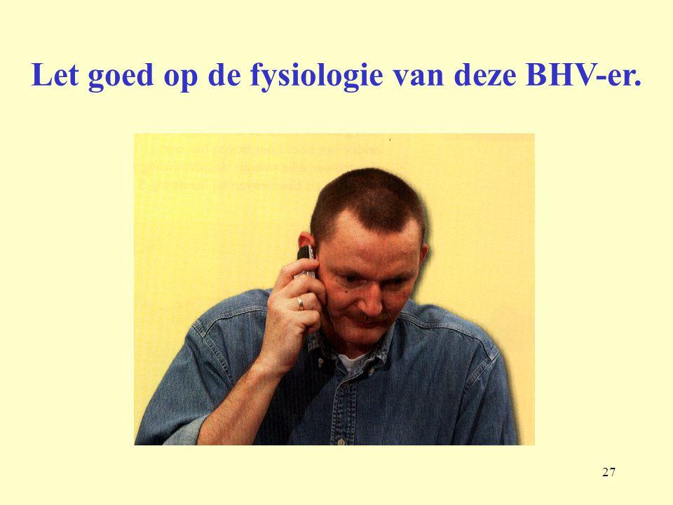 Let goed op de fysiologie van deze BHV-er.