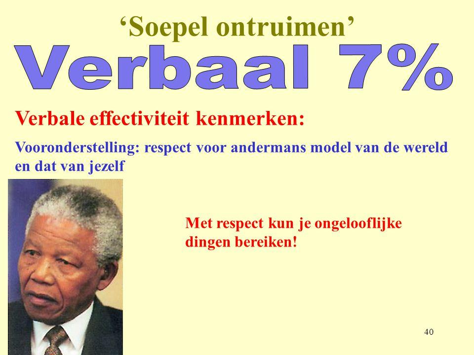 'Soepel ontruimen' Verbaal 7% Verbale effectiviteit kenmerken: