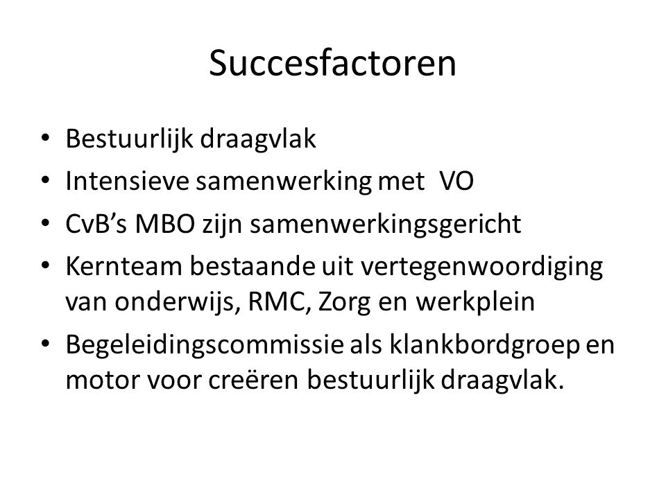 Succesfactoren Bestuurlijk draagvlak Intensieve samenwerking met VO