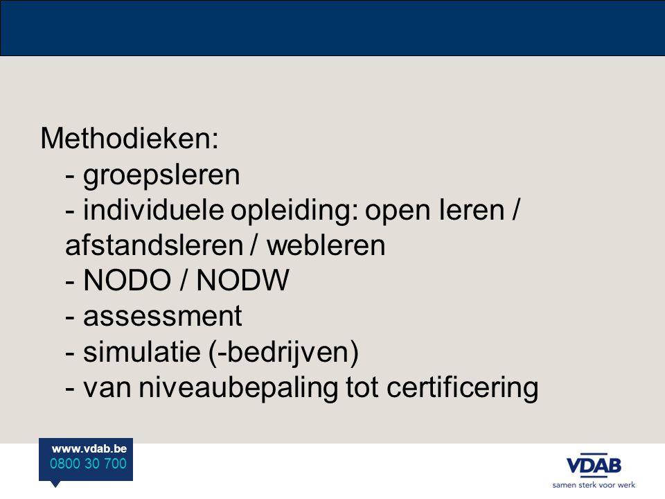 Methodieken: - groepsleren - individuele opleiding: open leren / afstandsleren / webleren - NODO / NODW - assessment - simulatie (-bedrijven) - van niveaubepaling tot certificering
