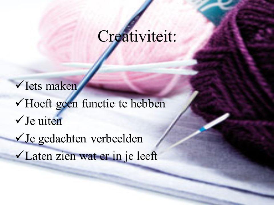 Creativiteit: Iets maken Hoeft geen functie te hebben Je uiten