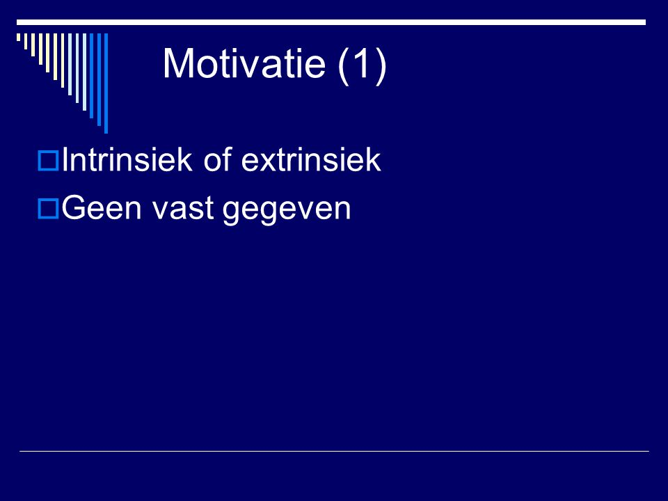 Motivatie (1) Intrinsiek of extrinsiek Geen vast gegeven