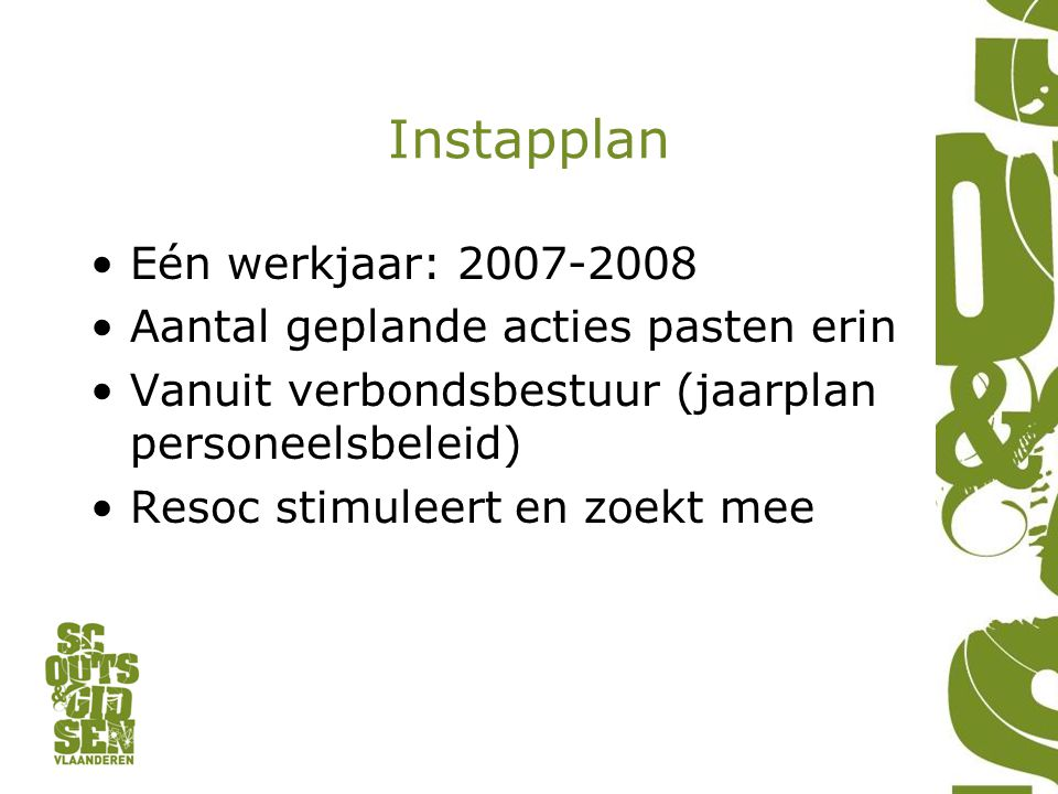 Instapplan Eén werkjaar: 2007-2008 Aantal geplande acties pasten erin