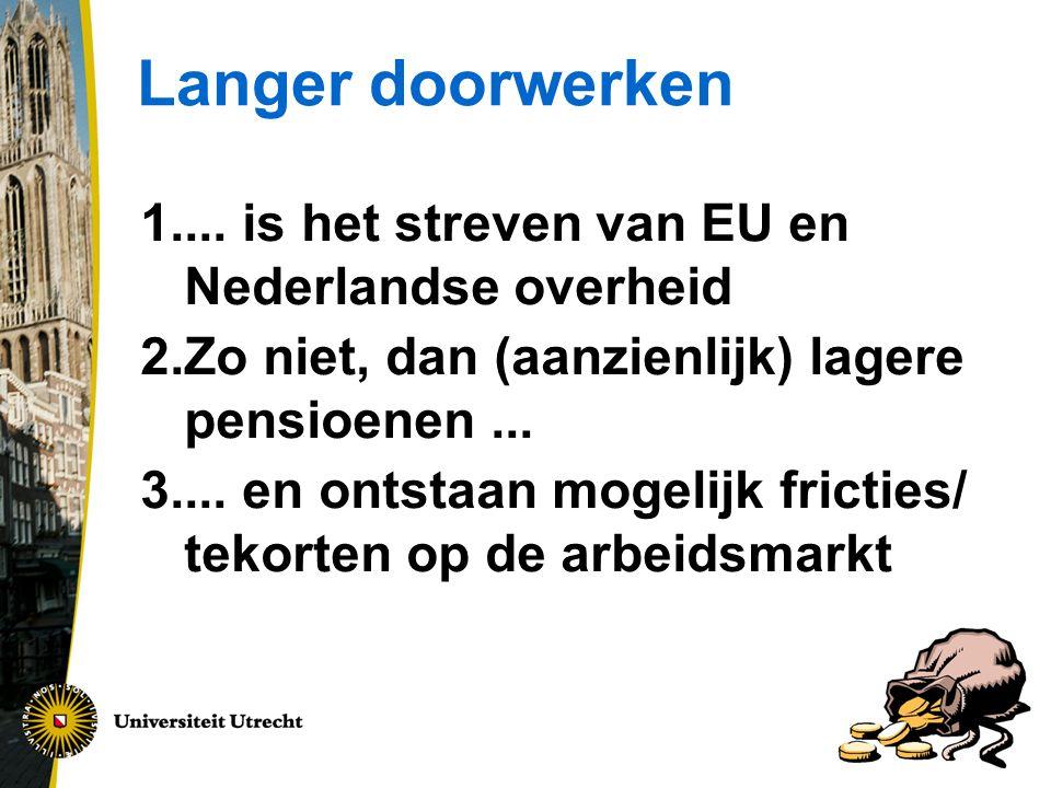 Langer doorwerken ... is het streven van EU en Nederlandse overheid