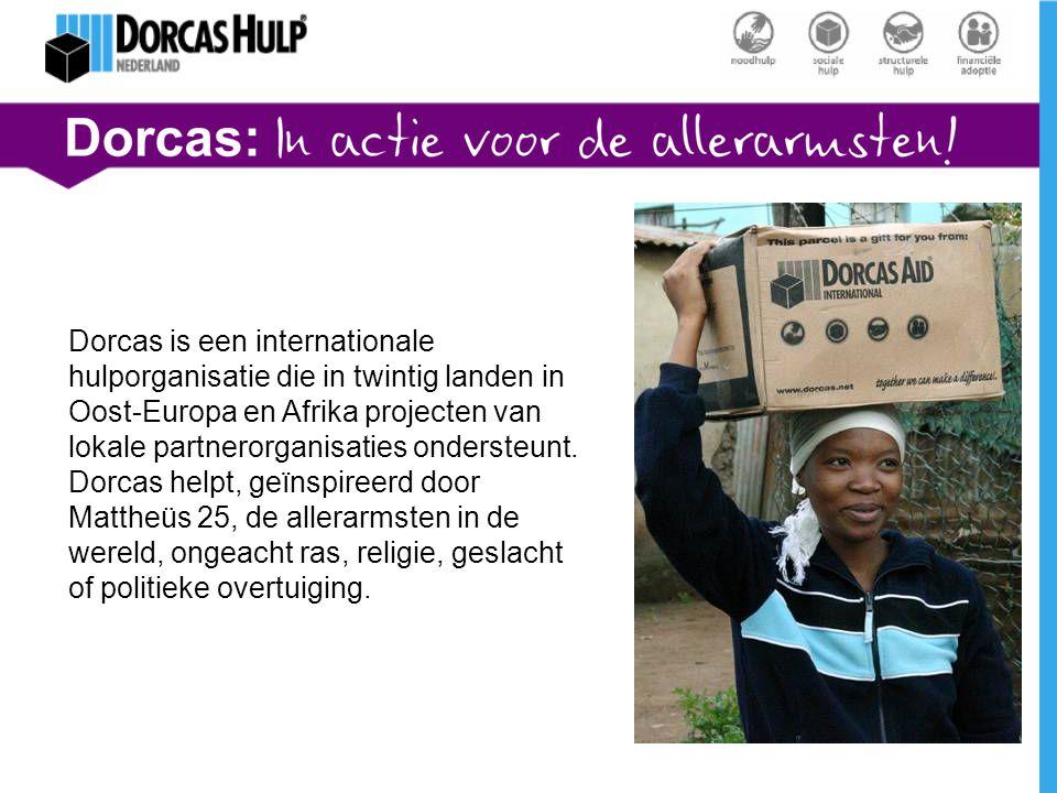 Dorcas is een internationale hulporganisatie die in twintig landen in Oost-Europa en Afrika projecten van lokale partnerorganisaties ondersteunt.