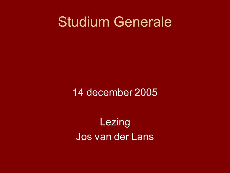 Studium Generale 14 december 2005 Lezing Jos van der Lans