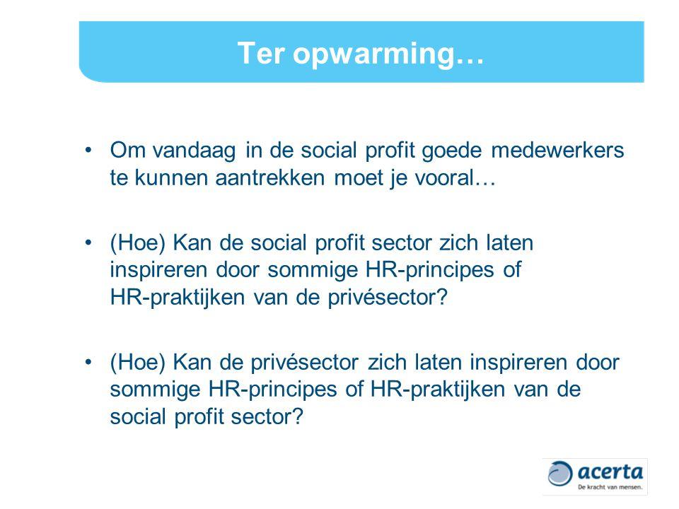 Ter opwarming… Om vandaag in de social profit goede medewerkers te kunnen aantrekken moet je vooral…