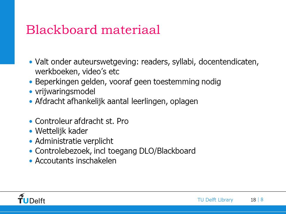 Blackboard materiaal Valt onder auteurswetgeving: readers, syllabi, docentendicaten, werkboeken, video's etc.