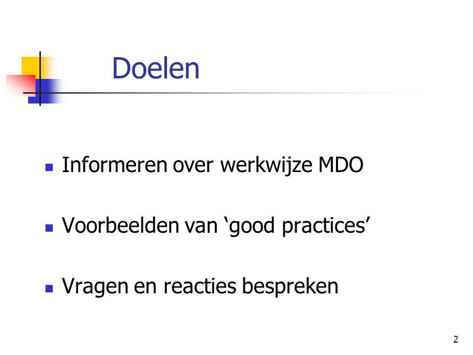Doelen Informeren over werkwijze MDO Voorbeelden van 'good practices'