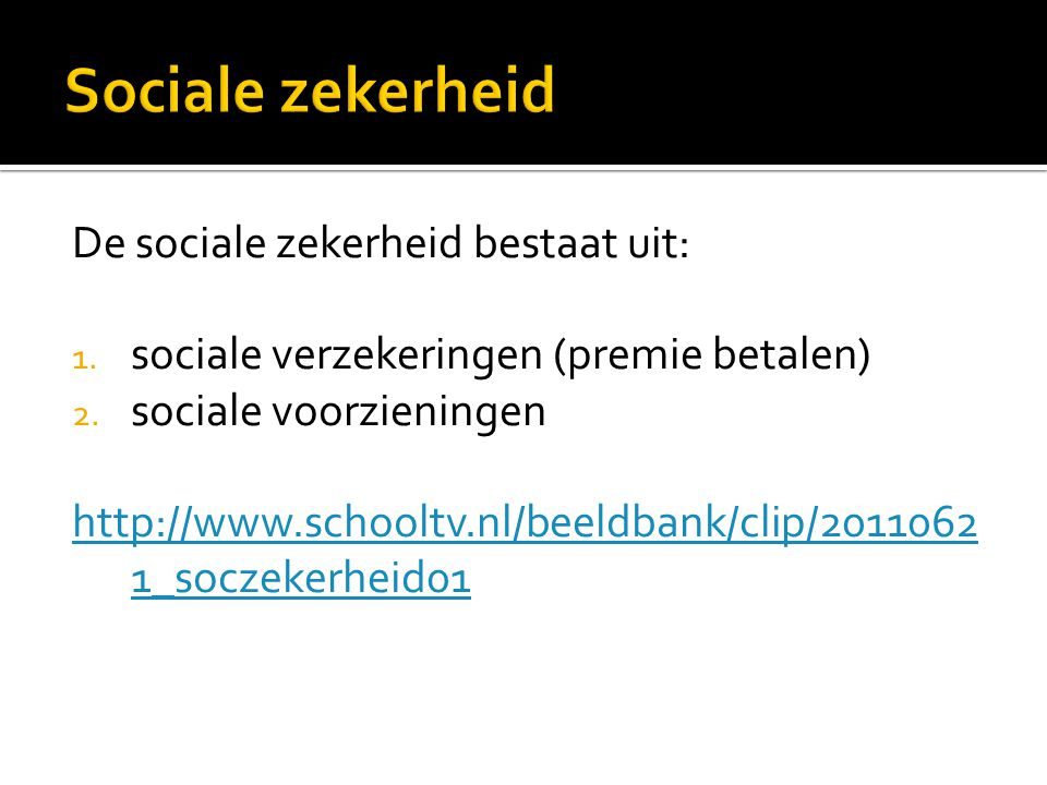 Sociale zekerheid De sociale zekerheid bestaat uit: