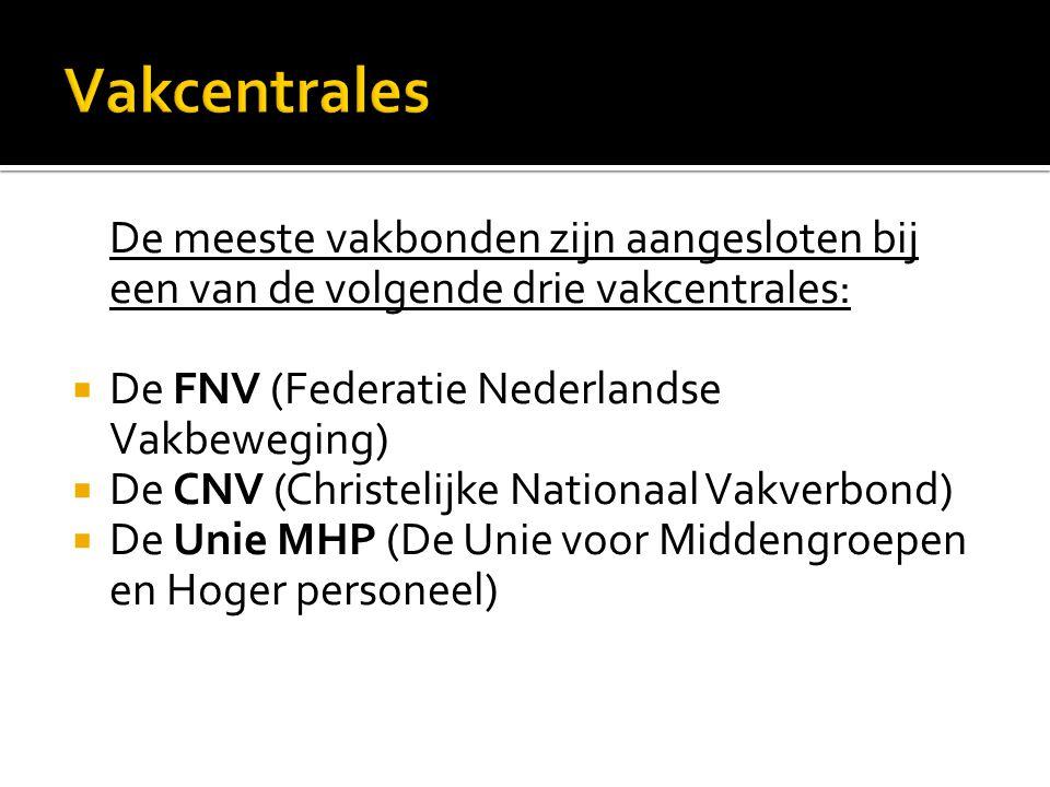 Vakcentrales De meeste vakbonden zijn aangesloten bij een van de volgende drie vakcentrales: De FNV (Federatie Nederlandse Vakbeweging)