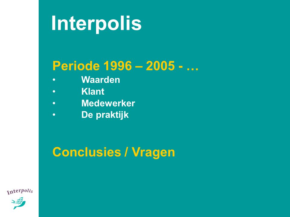 Interpolis Periode 1996 – 2005 - … Conclusies / Vragen 3 Waarden Klant