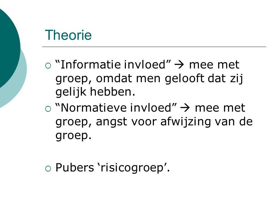 Theorie Informatie invloed  mee met groep, omdat men gelooft dat zij gelijk hebben.