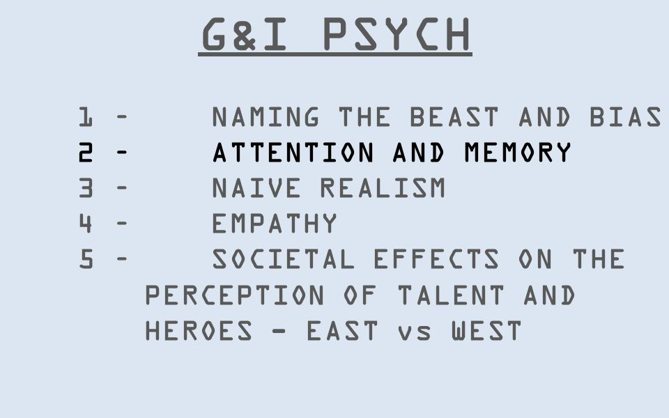 G&I PSYCH 1 – NAMING THE BEAST AND BIAS 2 – ATTENTION AND MEMORY