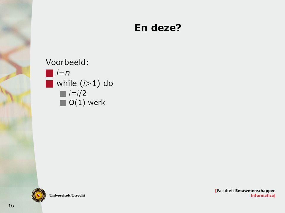 En deze Voorbeeld: i=n while (i>1) do i=i/2 O(1) werk