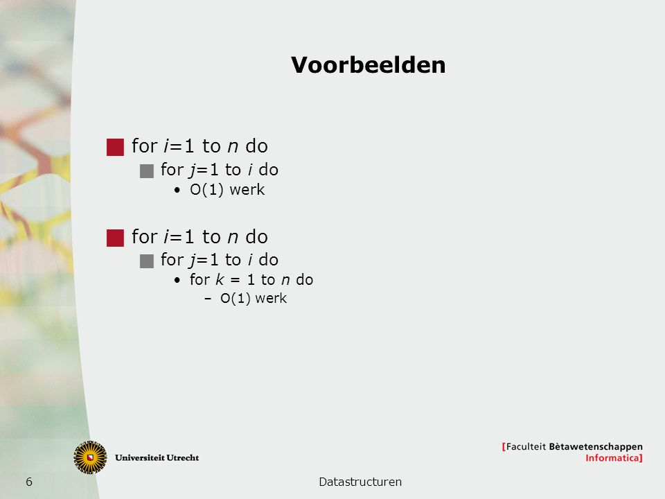 Voorbeelden for i=1 to n do for j=1 to i do O(1) werk
