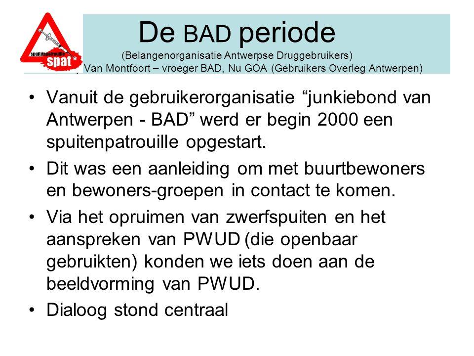 De BAD periode (Belangenorganisatie Antwerpse Druggebruikers) Tonny Van Montfoort – vroeger BAD, Nu GOA (Gebruikers Overleg Antwerpen)