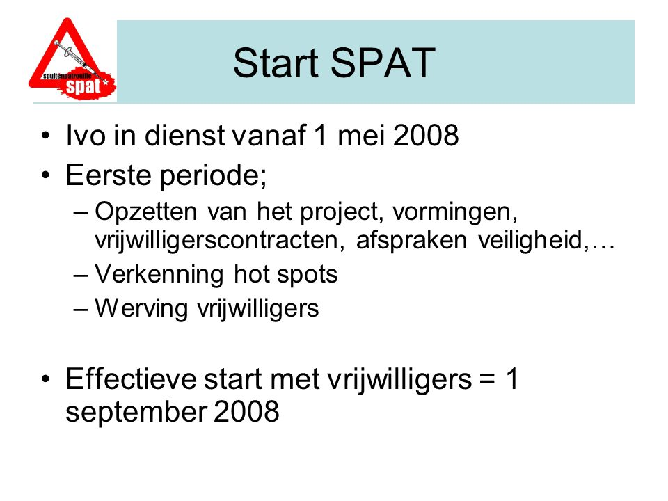 Start SPAT Ivo in dienst vanaf 1 mei 2008 Eerste periode;